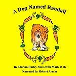 A Dog Named Randall: Volume 1 | Marian Hailey-Moss