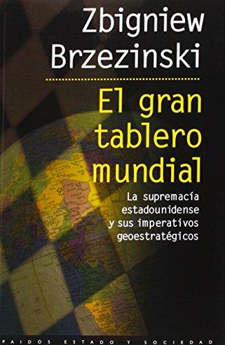 El gran tablero mundial: La supremacía estadounidense y sus imperativos geostratégicos (Estado Y Sociedad (paidos))