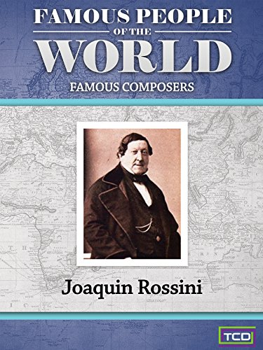 Famous People of the World - Famous Composers - Joaquin Rossini