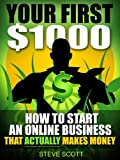 Your First $1000 - How to Start an Online Business that Actually Makes Money [Kindle Edition]