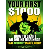 Your First $1000 - How to Start an Online Business that Actually Makes Money ~ Steve Scott