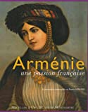 echange, troc Claire Mouradian, Collectif - Arménie, une passion française : Le mouvement arménophile en France 1878-1923