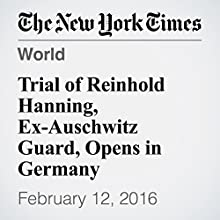 Trial of Reinhold Hanning, Ex-Auschwitz Guard, Opens in Germany Other by Melissa Eddy Narrated by Keith Sellon-Wright