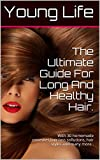 The Ultimate Guide For Long And Healthy Hair.: With 30 homemade remedies,hair loss sollutions, hair styles and many more..