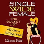 Join a Writing Group: Single Wide Female: The Bucket List #12 | Lillianna Blake,P. Seymour