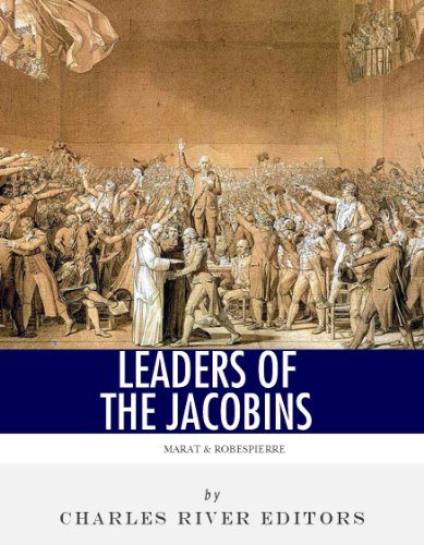 Leaders of the Jacobins: The Lives and Legacies of Maximilien Robespierre and Jean-Paul Marat