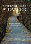 After You Hear It's Cancer: A Guide t...