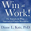 Win at Work!: The Everybody Wins Approach to Conflict Resolution (       UNABRIDGED) by Diane Katz Narrated by Kimberly Far
