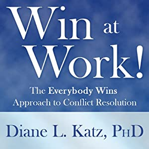 Win at Work!: The Everybody Wins Approach to Conflict Resolution | [Diane Katz]