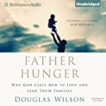Father Hunger: Why God Calls Men to Love and Lead Their Families | Douglas Wilson