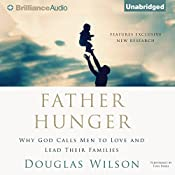 Father Hunger: Why God Calls Men to Love and Lead Their Families | [Douglas Wilson]
