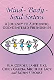 img - for Mind - Body - Soul Sisters: A Journey to Authentic, God-Centered Friendships book / textbook / text book