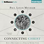 Connecting Christ: How to Discuss Jesus in a World of Diverse Paths | Paul Louis Metzger