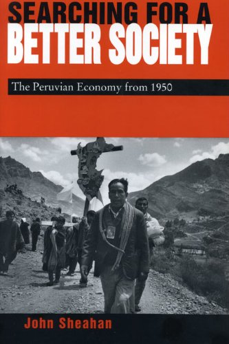 Searching for a Better Society: The Peruvian Economy from 1950: Peruvian Economy Since 1950