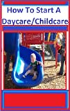 How To Start A Quality Childcare/Daycare Business