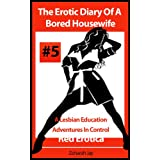 The Erotic Diary Of A Bored Housewife - A Lesbian Education and Adventures In Control (Erotica By Women For Women)by Zoharah Jay