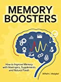 Memory Boosters: How to Improve Memory with Nootropics, Supplements and Natural Foods (BOOSTERS Series Book 2) (English Edition)
