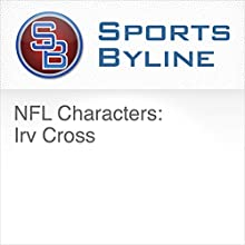 NFL Characters: Irv Cross Radio/TV Program by Ron Barr Narrated by Ron Barr, Irv Cross