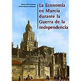 Economia en murcia durante la guerra de la independencia, la
