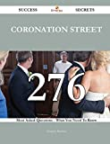 Coronation Street: 276 Most Asked Questions on Coronation Street - What You Need to Know (Success Secrets)