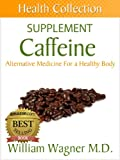 The Caffeine Supplement: Alternative Medicine for a Healthy Body (Health Collection)
