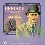 Brigade: The Further Adventures of Lestrade (       UNABRIDGED) by M. J. Trow Narrated by M. J. Trow