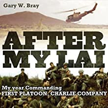 After My Lai: My Year Commanding First Platoon, Charlie Company (       UNABRIDGED) by Gary W. Bray Narrated by Gary Roelofs