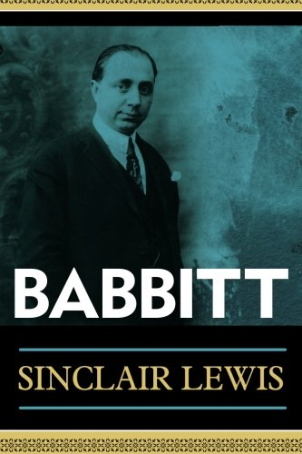 an analysis of babbitt by sinclair lewis The masterpiece of nobel prize winner sinclair lewis—one of three books at the  heart of the republic of imagination by azar nafisi, the #1 new york times.