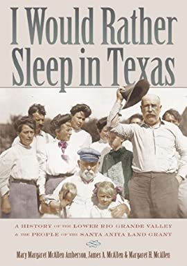 I Would Rather Sleep in Texas: A History of the Lower Rio Grande Valley and the People of the Santa Anita Land Grant - Hardcover