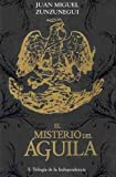 img - for El misterio del aguila / The Mystery of the Eagle: Trilogia De La Independencia / Trilogy of Independence (Spanish Edition) book / textbook / text book