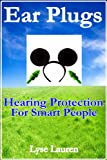 Ear Plugs, Hearing Protection For Smart People