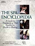 img - for The Spa Encyclopedia: A Guide to Treatments & Their Benefits for Health & Healing 1st (first) Edition by Leavy, Hannelore R., Bergel, Ph.D. Reinhard R. published by Milady (2002) book / textbook / text book