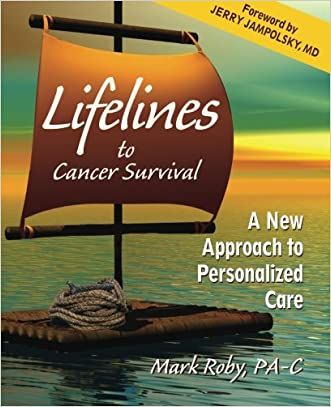 Lifelines to Cancer Survival: A New Approach to Personalized Care written by Mark A Roby