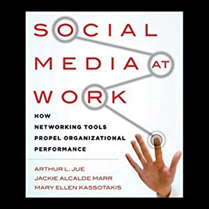 Social Media at Work: How Networking Tools Propel Organizational Performance | [Arthur L. Jue, Mary Ellen Kassotakis, Jackie Alcalde Marr]
