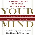 Your Mind: An Owner's Manual for a Better Life Audiobook by Dr. Christopher Cortman, Dr. Harold Shinitzky Narrated by Walter Dixon