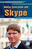 Jason Porterfield Niklas Zennstrom and Skype (Internet Biographies (Rosen))