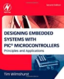Designing Embedded Systems with PIC Microcontrollers, Second Edition: Principles and Applications