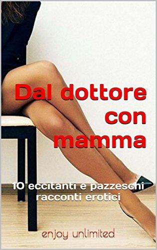 Dal dottore con mamma 10 eccitanti e pazzeschi racconti erotici PDF