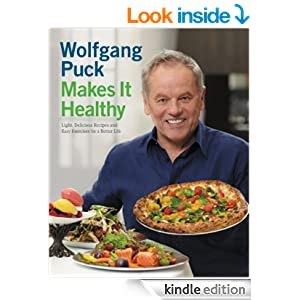 Wolfgang Puck Makes It Healthy: Light, Delicious Recipes and Easy ...