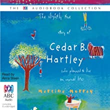 The Slightly True Story of Cedar B. Hartley: (Who Planned to Live an Unusual Life) Audiobook by Martine Murray Narrated by Anna Steen