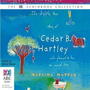 The Slightly True Story of Cedar B. Hartley Audiobook