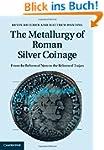 The Metallurgy of Roman Silver Coinag...
