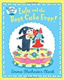 Lulu and the Best Cake Ever!. Emma Chichester Clark (Wagtail Town) (0007425155) by Clark, Emma Chichester
