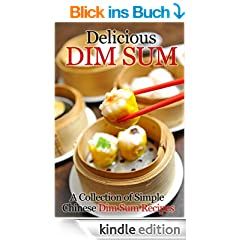 Delicious Dim Sum: A Collection of Simple Chinese Dim Sum Recipes (English Edition)