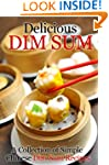 Delicious Dim Sum: A Collection of Si...