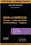 echange, troc Bernard Blanc, Serge Dassy - Qcm & Exercices Français Culture Generale Mathematiques & Logique Concours Administratifs Cat B&C