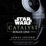 Catalyst (Star Wars): A Rogue One Novel Audiobook by James Luceno Narrated by Jonathan Davis