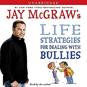Jay McGraw's Life Strategies for Dealing with Bullies Audiobook