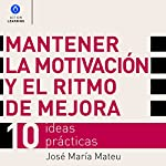 Mantener la Motivación y el Ritmo de Mejora [Maintain Motivation and the Rhythm of Improvement]: 10 Ideas Prácticas [10 Practical Ideas] | José María Mateu