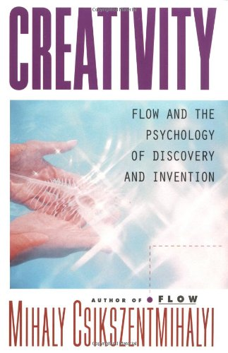 Creativity: Flow and the Psychology of Discovery and...